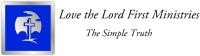 Love the Lord First Ministries: The Simple Truth
